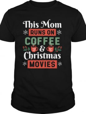 This Mom Runs On Coffee And Christmas Movies shirt