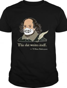 This Shit Writes Itself Shakespeare 2020 Mask Faux Quote shirt