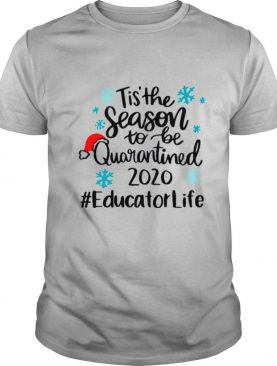 Tis The Season To Be Quarantined 2020 Educator Life Merry Christmas shirt