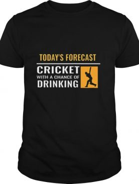 Today's Forecast Cricket With A Chance Of Drinking shirt
