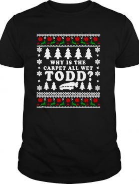 Ugly Funny Christmas Tee Why Is The Carpet All Wet shirt