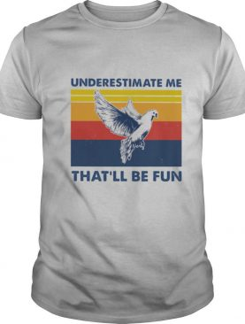 Underestimate Me That'll Be Fun Dove Vintage shirt