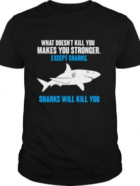 What Doesn't Kill You Makes You Stronger Shark shirt