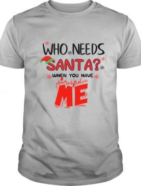 Who Needs Santa When You Have Me Christmas shirt