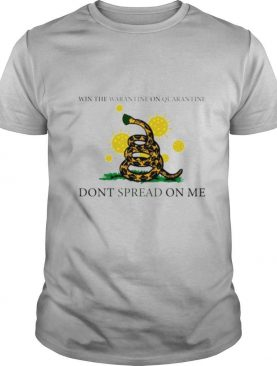 Win the warantine on quarantine dont spread on me shirt
