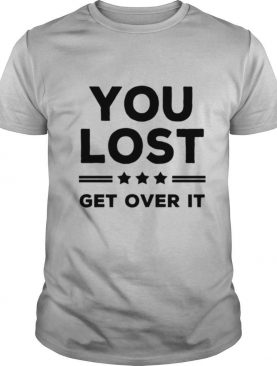 You Lost Get Over It Biden Won Get Over It Election shirt