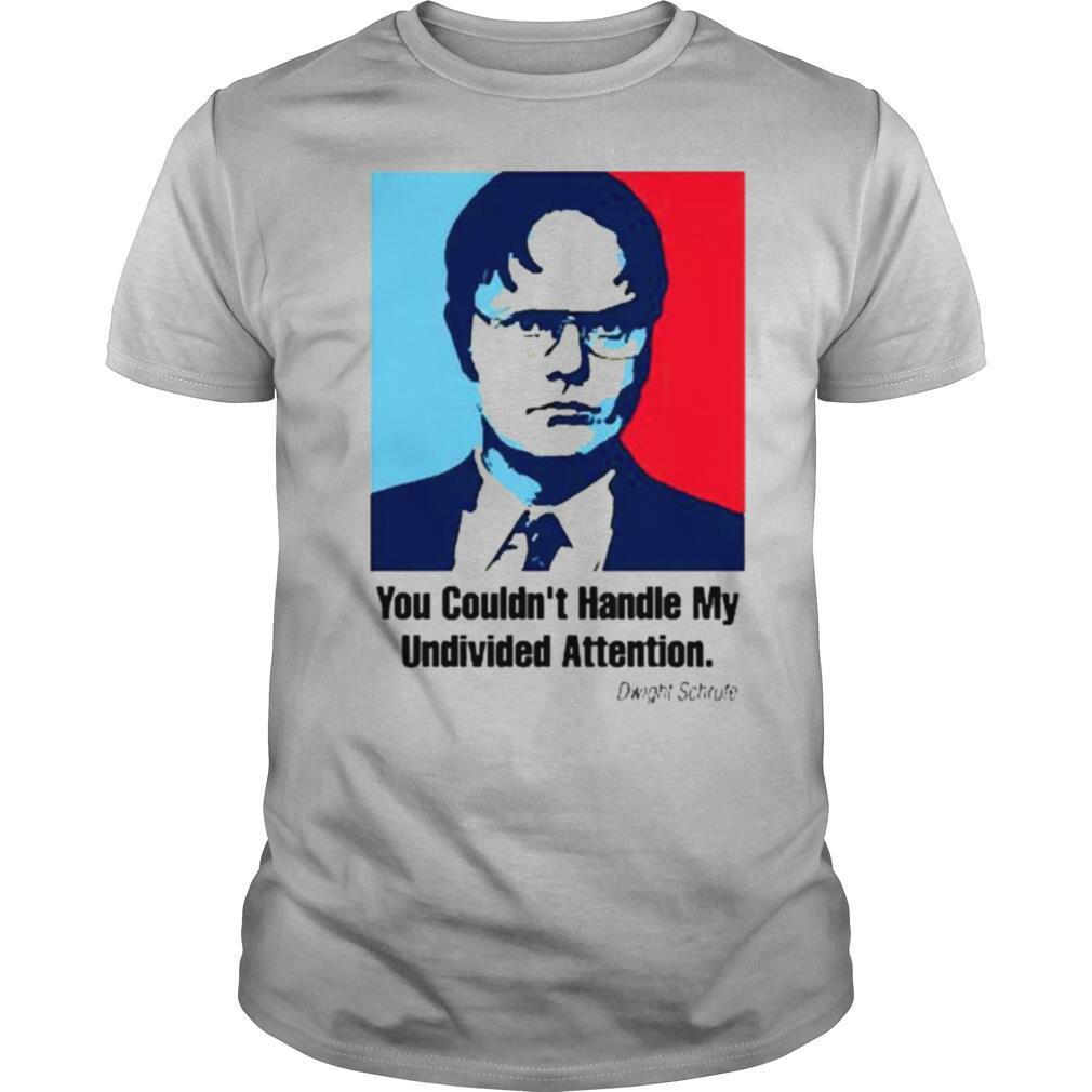 You couldnt handle my Undivived Attenton shirt0