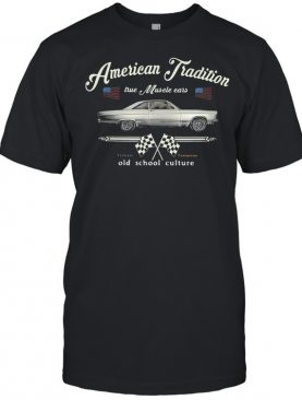 American Tradition Muscle Car Old School Culture American Flag shirt