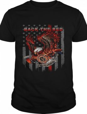 Back The Red Fire Courage Honor Rescue American Made Eagle American Flag shirt