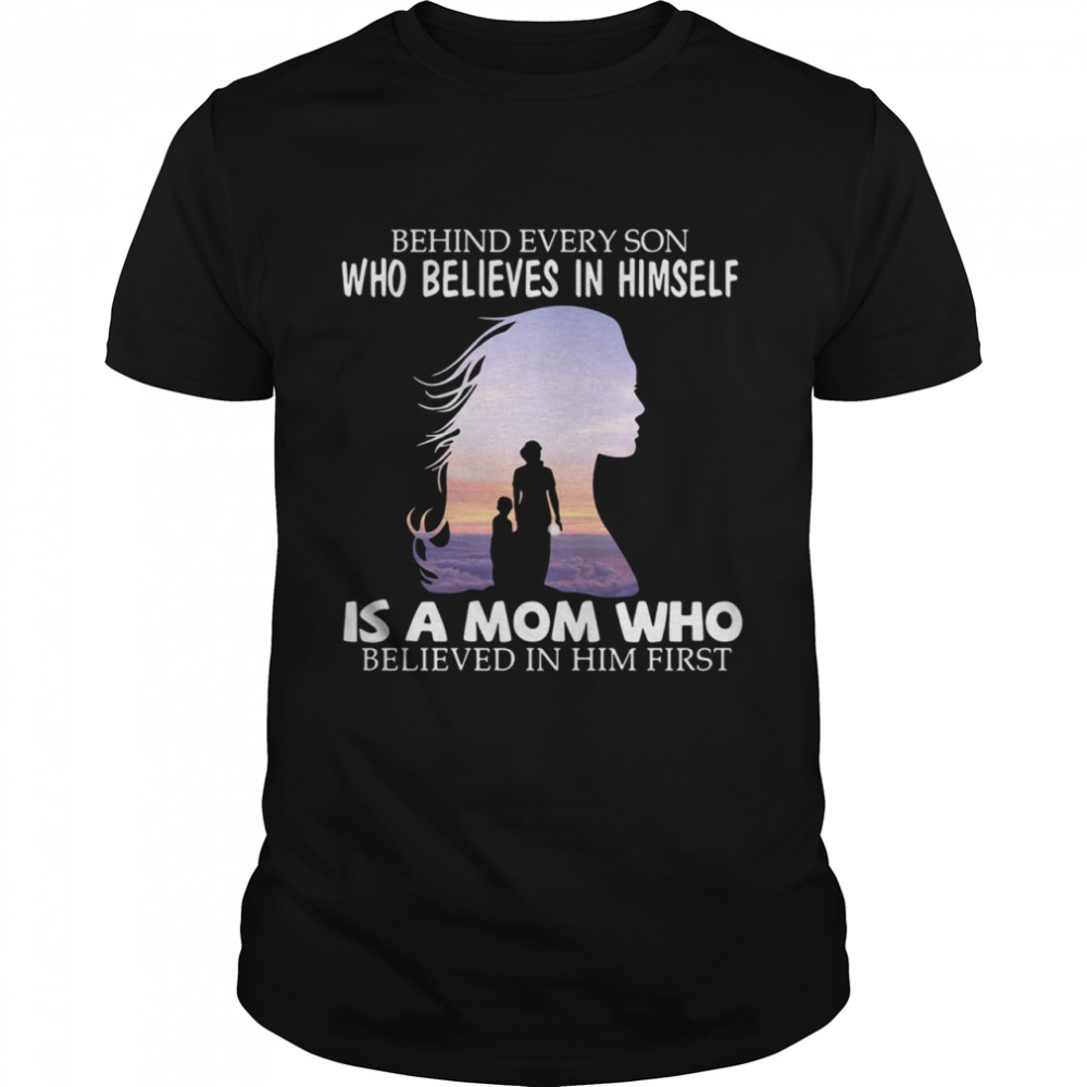 Behind every son who believes in himself is a mom who believed in him first 2021 Classic Mens T shirt