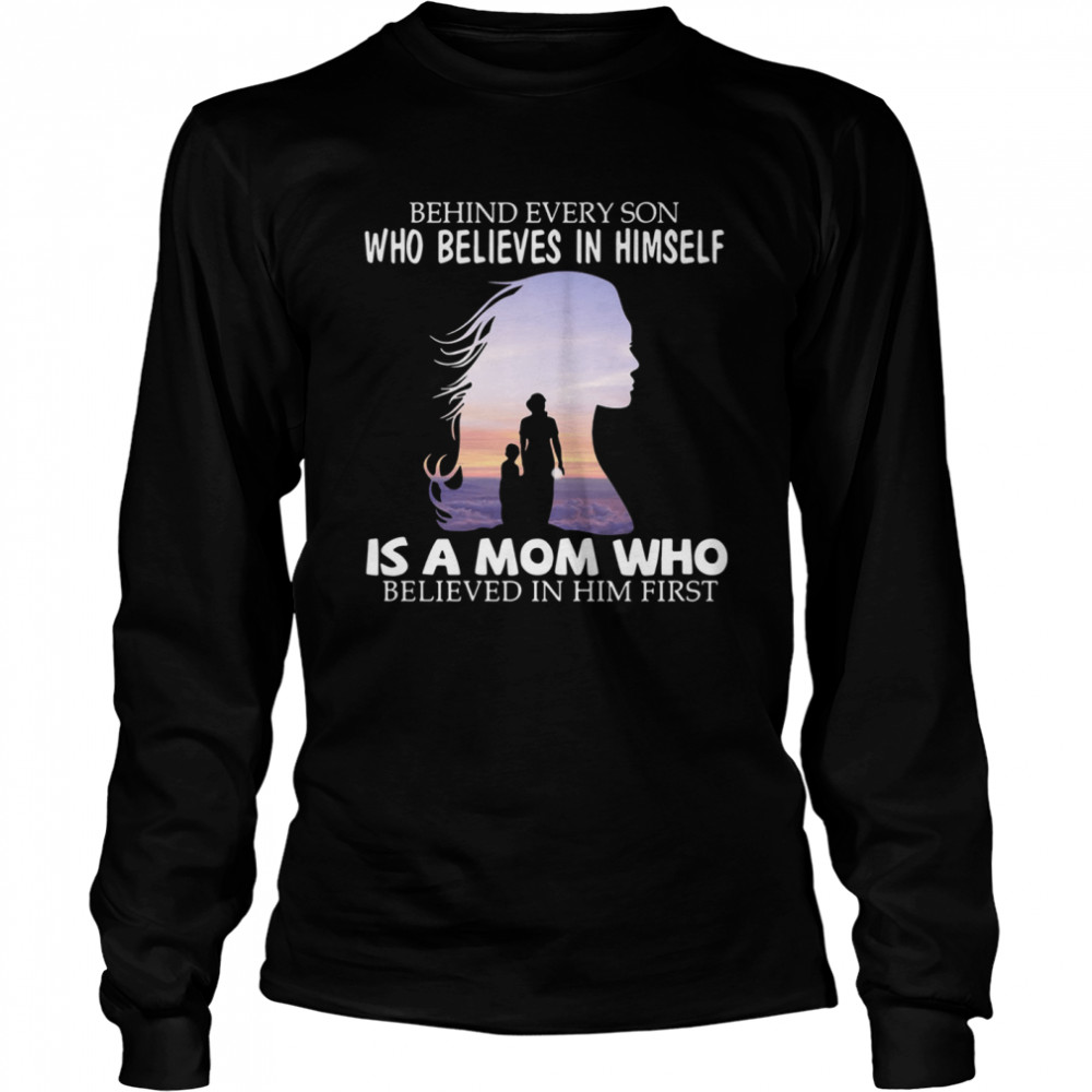 Behind every son who believes in himself is a mom who believed in him first 2021  Long Sleeved T-shirt