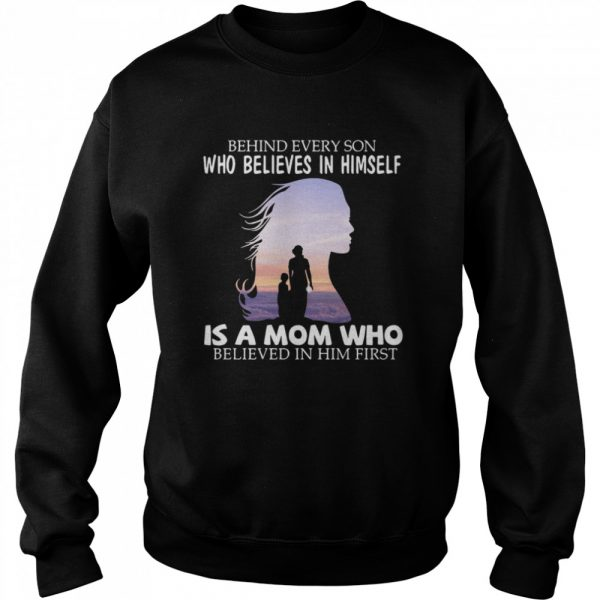 Behind every son who believes in himself is a mom who believed in him first 2021  Unisex Sweatshirt