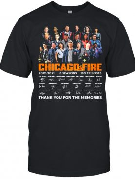 Chicago Fire Tv series 2021 2021 8 seasons 180 episodes signatures thank you for the memories shirt