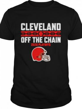 Cleveland Browns off the chain 2020 Playoffs shirt