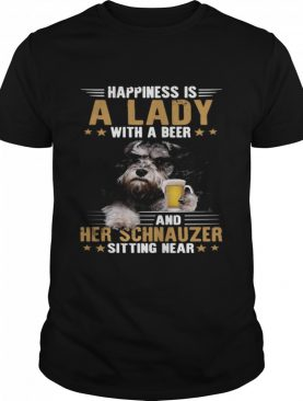Dog Happiness Is A Lady With A Beer And Her Schnauzer Sitting Near shirt