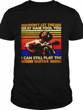 Dont let the gray hair fool you I can still play the guitar vintage shirt