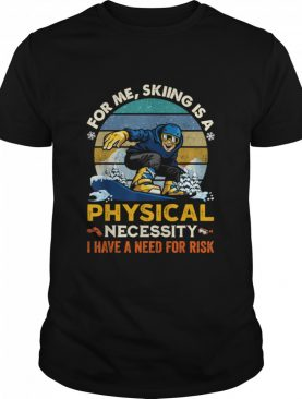 For Me Skiing Is A Physical Necessity I Have A Need For Risk Vintage Retro shirt