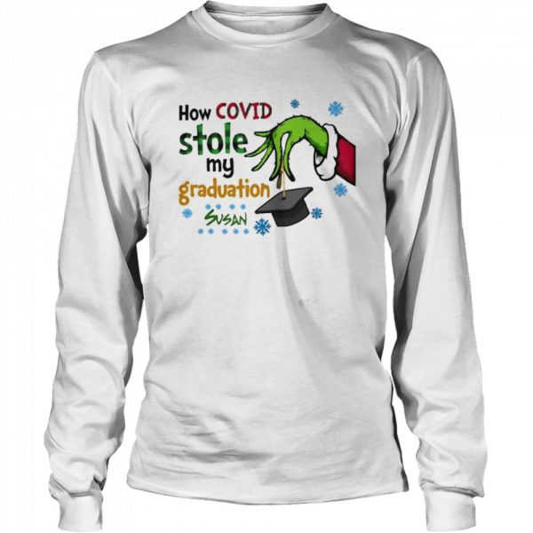Grinch how covid stole my graduation susan  Long Sleeved T-shirt