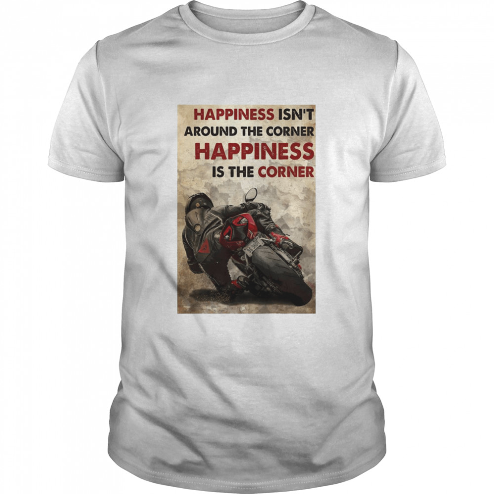 Happiness Isnt Around The Corner Happiness Is The Corner Classic Mens T shirt