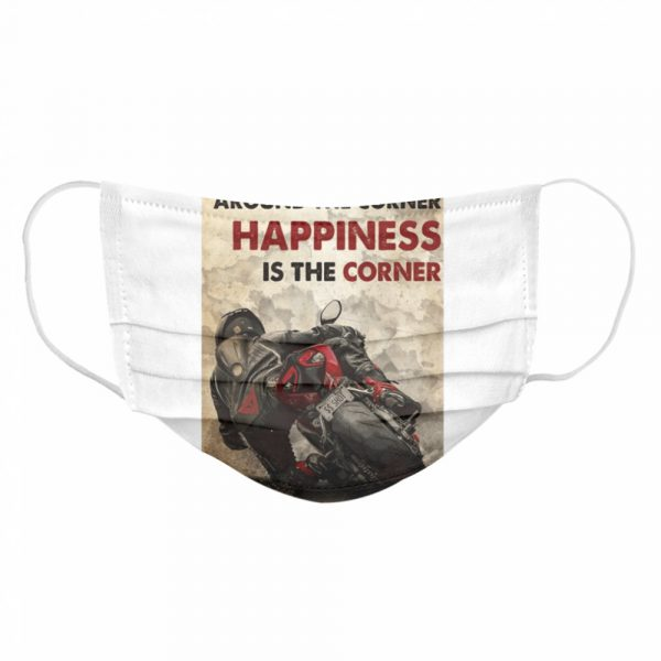Happiness Isn't Around The Corner Happiness Is The Corner  Cloth Face Mask
