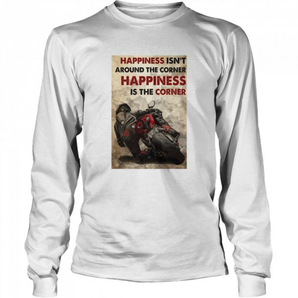 Happiness Isn't Around The Corner Happiness Is The Corner  Long Sleeved T-shirt