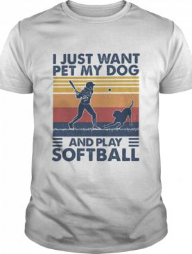 I Jusst Want Pet My Dog And Play Softball Vintage shirt