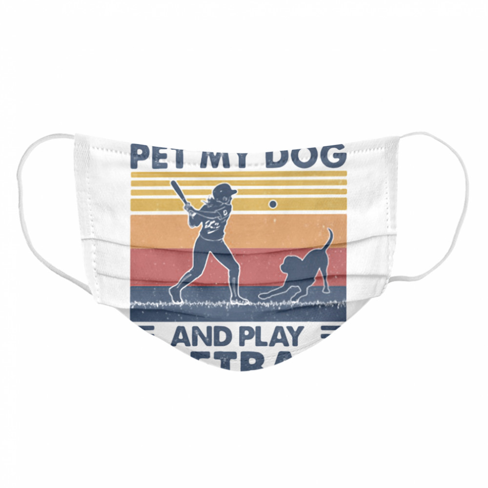 I Jusst Want Pet My Dog And Play Softball Vintage  Cloth Face Mask