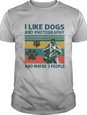 I Like Dogs And Photography And Maybe 3 People Vintage shirt