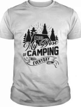 I Need My Dose Of Camping Everyday shirt