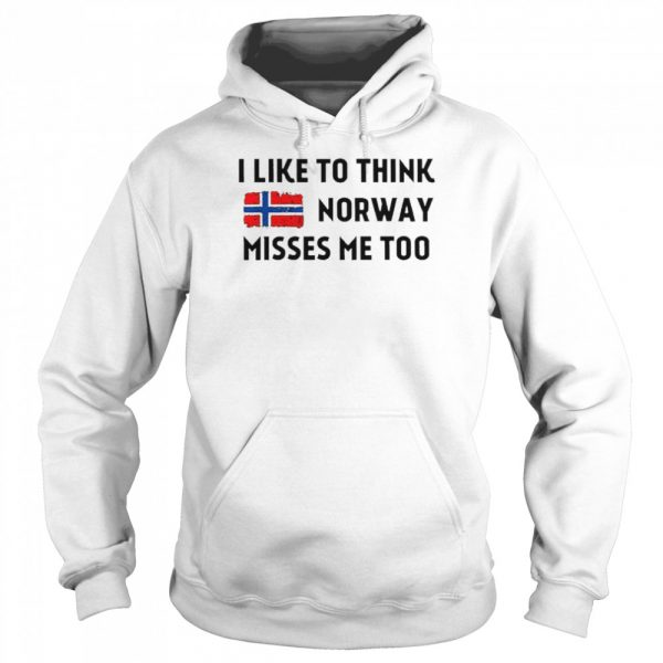 I like to think norway misses me too  Unisex Hoodie