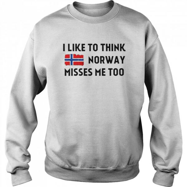 I like to think norway misses me too  Unisex Sweatshirt