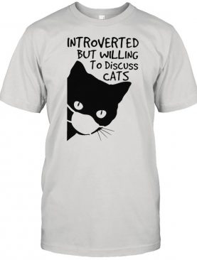 Introverted But Willing To Discuss Cats shirt