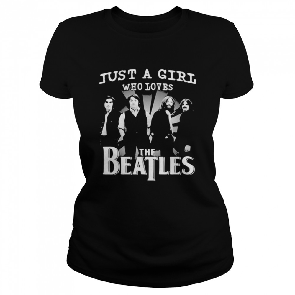 Just A Girl Who Loves The Beatles  Classic Women's T-shirt