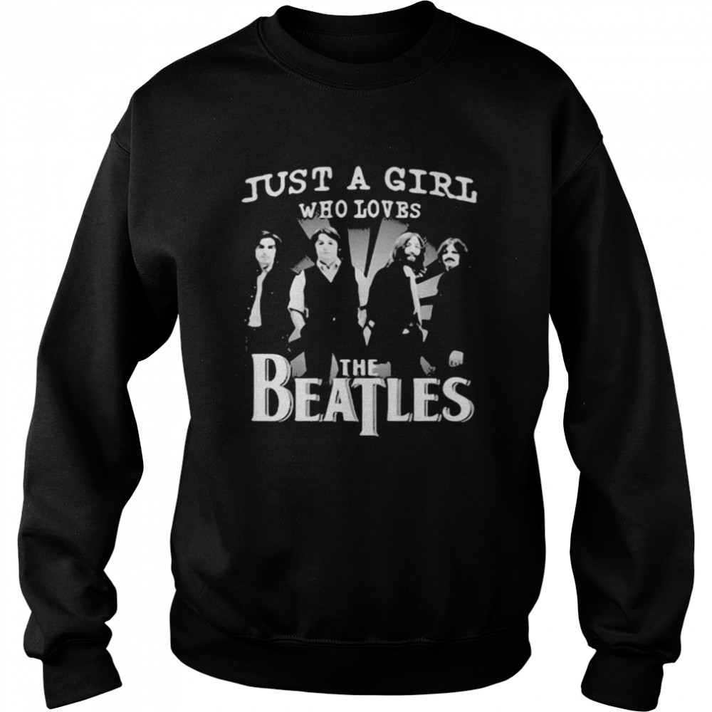 Just A Girl Who Loves The Beatles  Unisex Sweatshirt