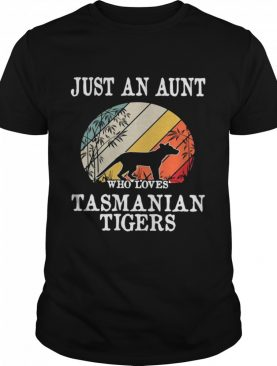 Just An Aunt Who Loves Tasmanian Tigers Vintage shirt