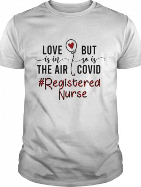 Love Is In The Air But So Is Covid Registered Nurse shirt