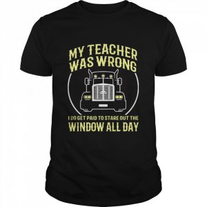 My Teacher Was Wrong I Do Get Paid To Stare Out The Window All Day  Classic Men's T-shirt