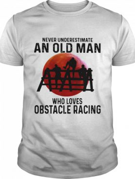 Never Underestimate An Old Man Who Loves Obstacle Racing The Moon shirt