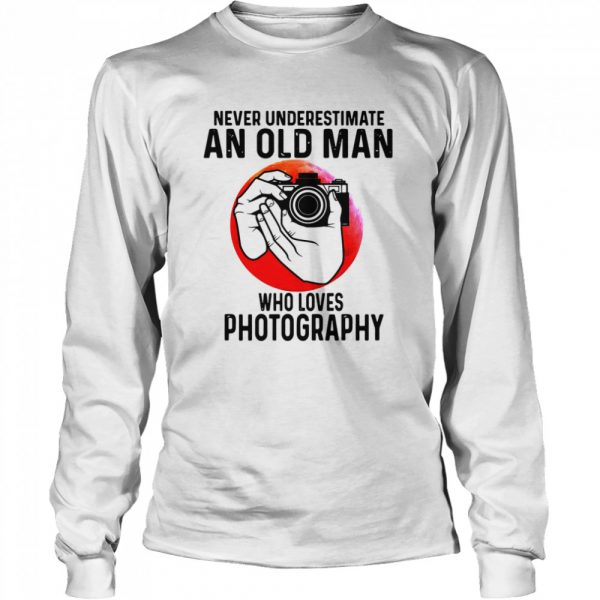 Never Underestimate An Old Man Who Loves Photography  Long Sleeved T-shirt