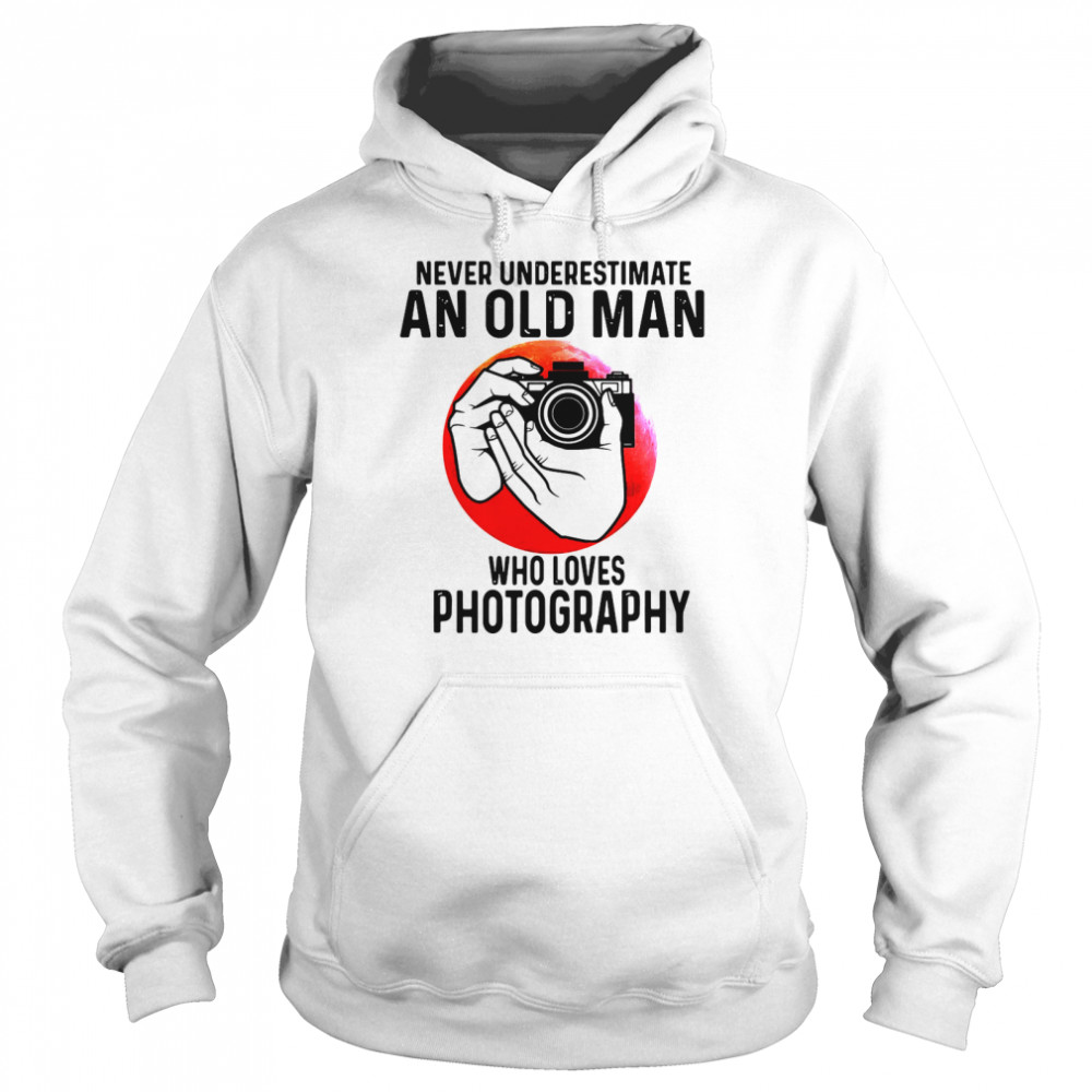 Never Underestimate An Old Man Who Loves Photography  Unisex Hoodie