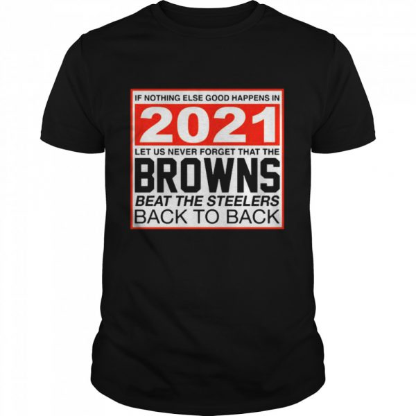 Nothing else good happens in 2021 Browns beat Steelers  Classic Men's T-shirt