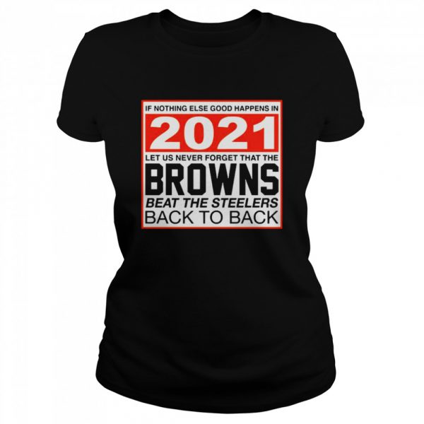 Nothing else good happens in 2021 Browns beat Steelers  Classic Women's T-shirt