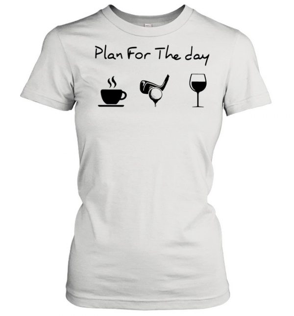 Plan For The Day Coffee Golf And Wine  Classic Women's T-shirt