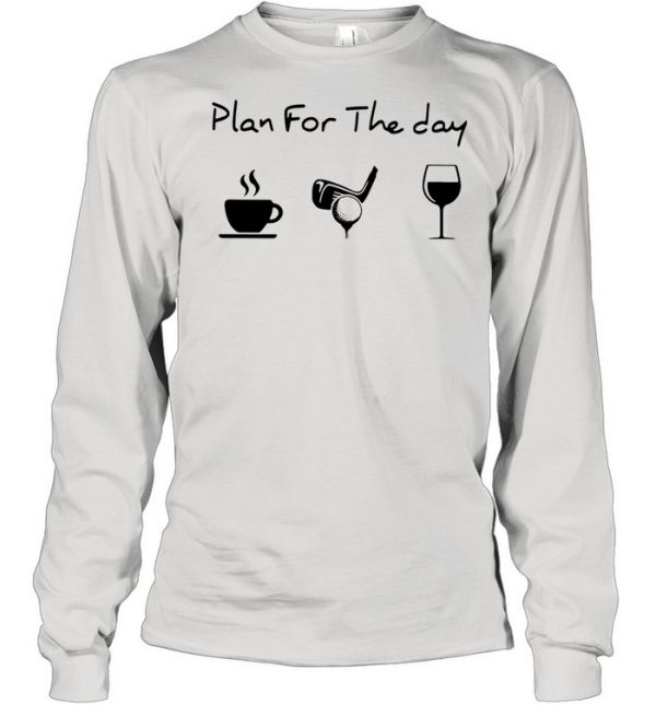 Plan For The Day Coffee Golf And Wine  Long Sleeved T-shirt