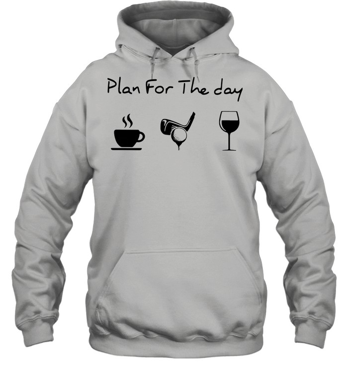 Plan For The Day Coffee Golf And Wine  Unisex Hoodie