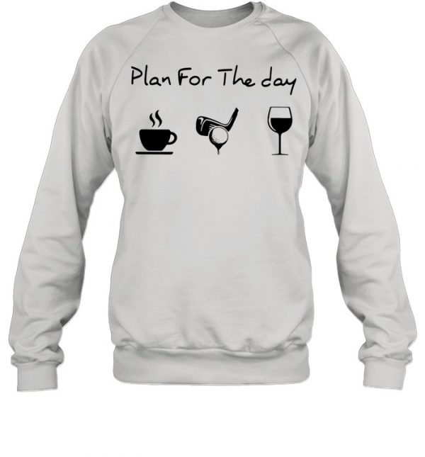 Plan For The Day Coffee Golf And Wine  Unisex Sweatshirt