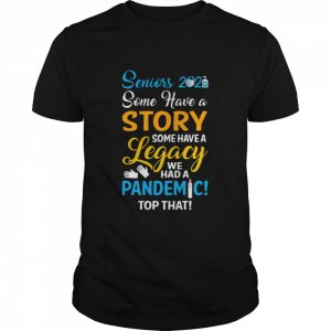 Seniors 2021 some have a story some have a legacy we had a pandemic top that  Classic Men's T-shirt