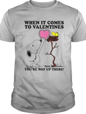 Snoopy And Woodstock When It Comes To Valentines Youre Way Up There Valentines Day shirt