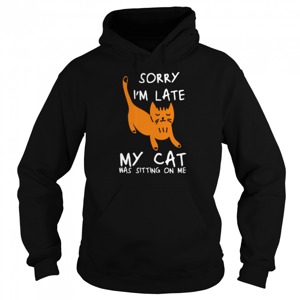 Sorry I'm Late My Cat Was Sitting On Me Cats  Unisex Hoodie