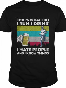Thats what I do i run I drink I hate people and I know things vintage shirt